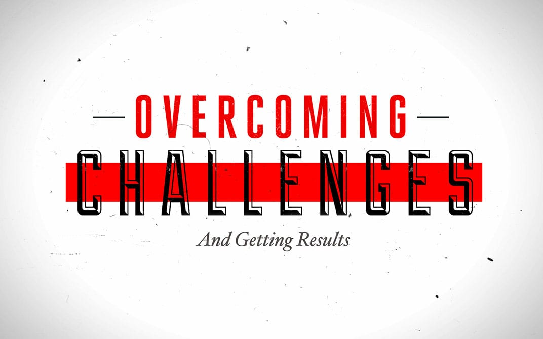 How To Overcome Challenges & Get Results