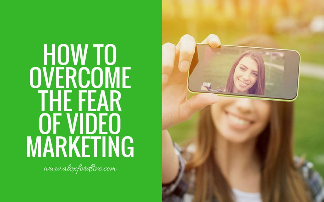 Overcoming The Fear Of Video Marketing