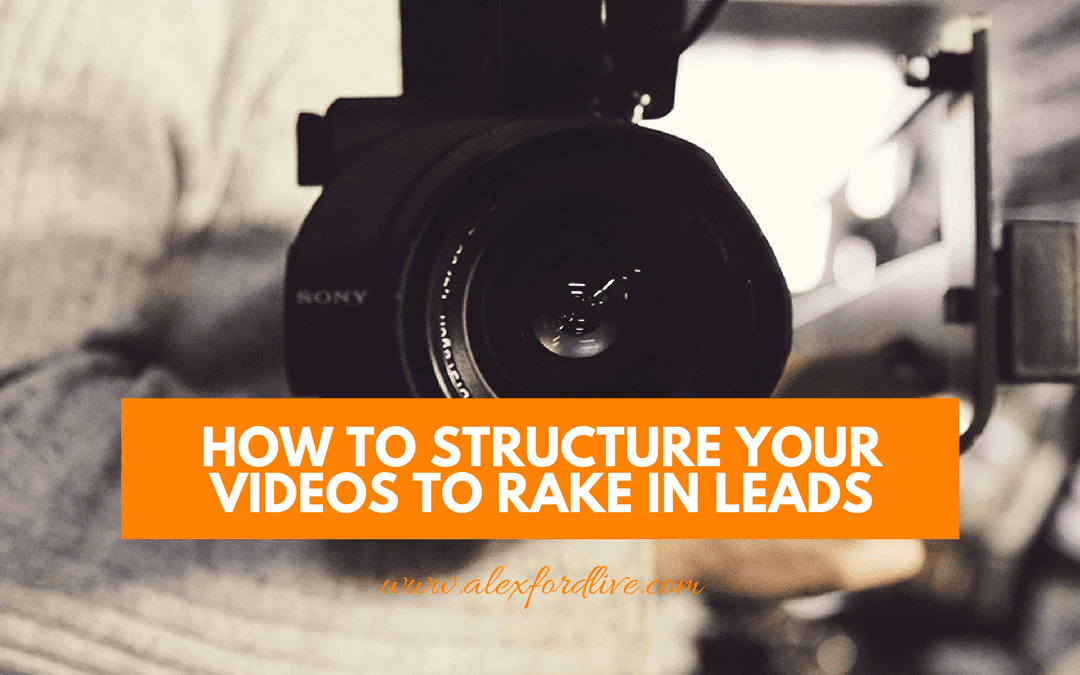 How To Structure Your Videos To Rake In Leads