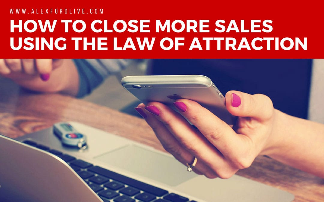 How To Close More Sales Using The Law Of Attraction