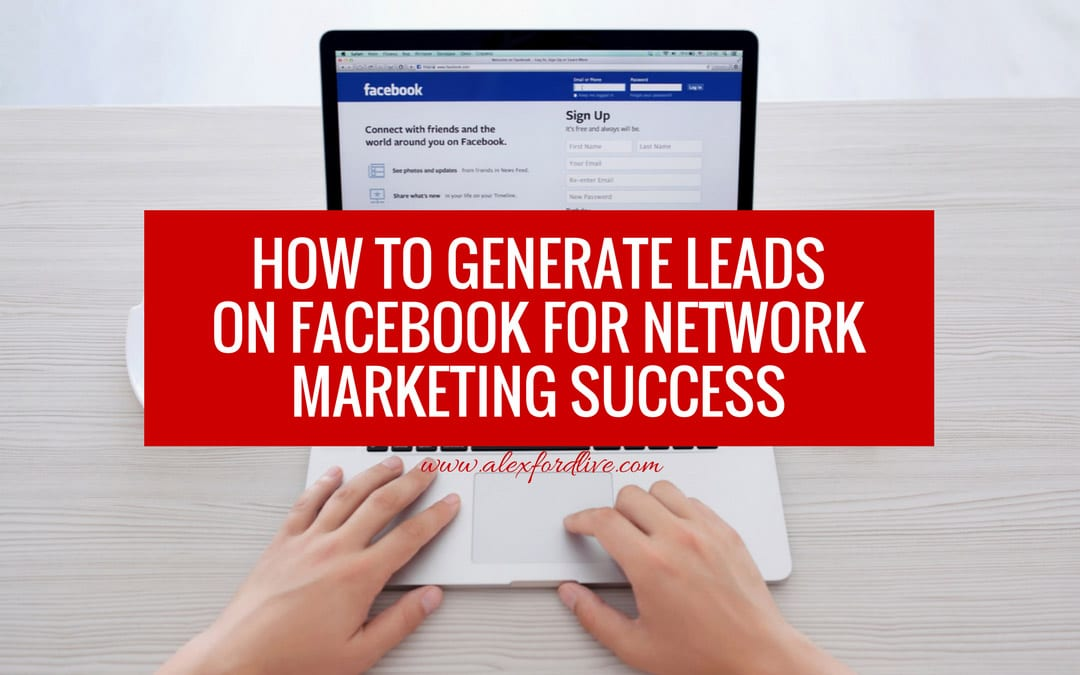 How To Generate Leads On Facebook For Network Marketing Success