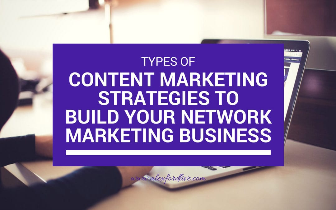 Content Marketing Strategies To Build Your Network Marketing Business