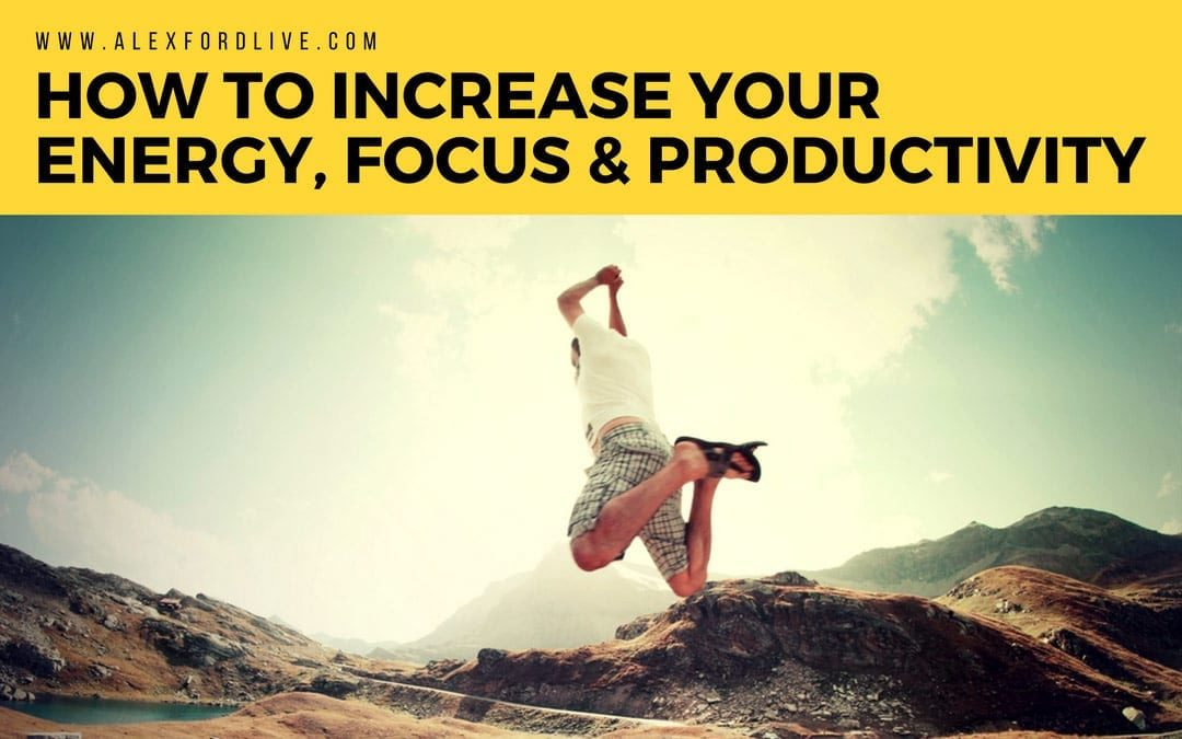 Increase Your Energy, Focus and Productivity