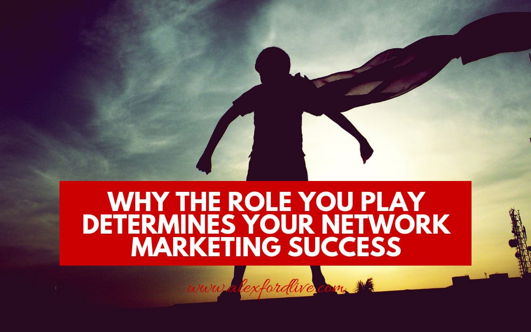 MLM Recruiting Tips: Why The Role You Play Determines Your Network Marketing Success