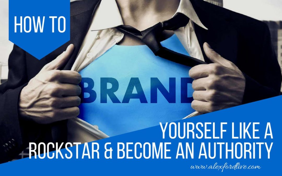 How To Brand Yourself Like A Rockstar & Become An Authority